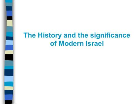 The History and the significance of Modern Israel.