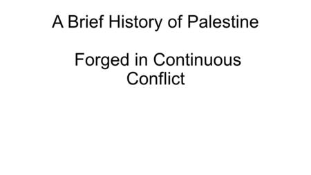 A Brief History of Palestine Forged in Continuous Conflict.