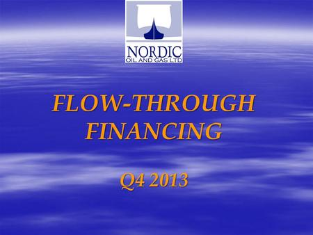 FLOW-THROUGH FINANCING Q4 2013. Safe Harbour Statement Safe Harbour Statement This presentation contains certain forward looking statements, which are.