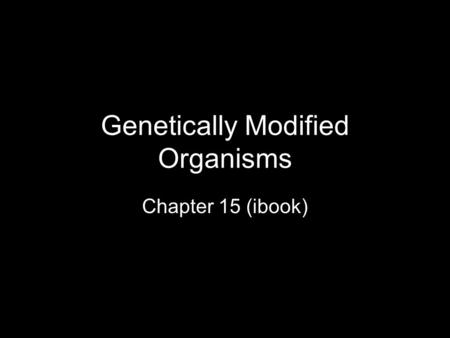 Genetically Modified Organisms Chapter 15 (ibook).