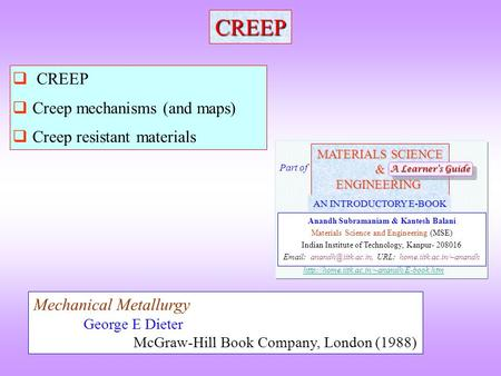 CREEP  CREEP  Creep mechanisms (and maps)  Creep resistant materials Mechanical Metallurgy George E Dieter McGraw-Hill Book Company, London (1988) MATERIALS.