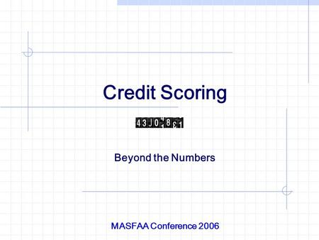 Credit Scoring Beyond the Numbers MASFAA Conference 2006.
