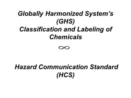 Globally Harmonized System's (GHS) Classification and Labeling of Chemicals Hazard Communication Standard (HCS)