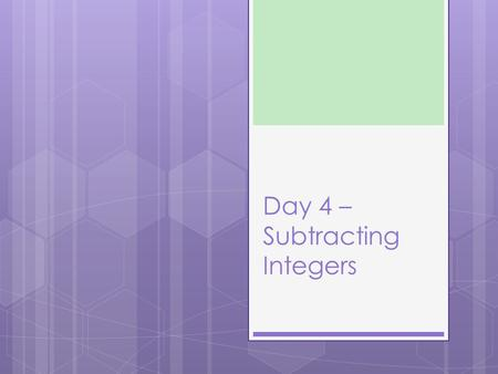 Day 4 – Subtracting Integers. How to subtract integers with algebra tiles 1. Change the problem to addition  Keep the first number the same  Change.