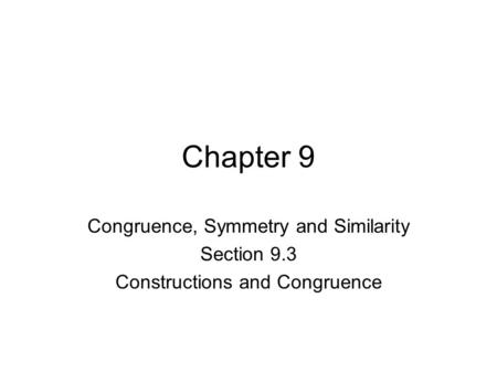 Chapter 9 Congruence, Symmetry and Similarity Section 9.3