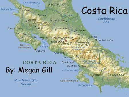 Costa Rica By: Megan Gill. Basic Facts Formal Name: Republic of Costa Rica Population: 4,016,173 (July 2005) Capital: Religion: Roman Catholic San Government: