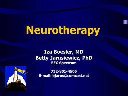 Neurotherapy Iza Boesler, MD Betty Jarusiewicz, PhD EEG Spectrum 732-801-4505