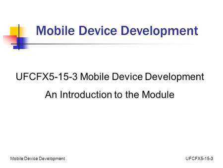 UFCFX5-15-3Mobile Device Development UFCFX5-15-3 Mobile Device Development An Introduction to the Module.