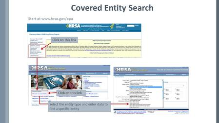 Covered Entity Search Start at www.hrsa.gov/opa Click on this link Select the entity type and enter data to find a specific entity.