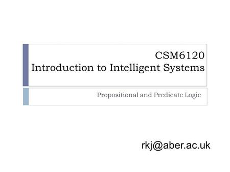 CSM6120 Introduction to Intelligent Systems Propositional and Predicate Logic.