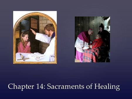 "Chapter 14: Sacraments of Healing. { Penance "" ""In the life of the body a man is sometimes sick, and unless he takes medicine, he will die. Even so in."
