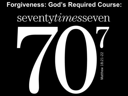 Forgiveness: God's Required Course:. Note: Any videos in this presentation will only play online. After you download the slideshow, you will need to also.