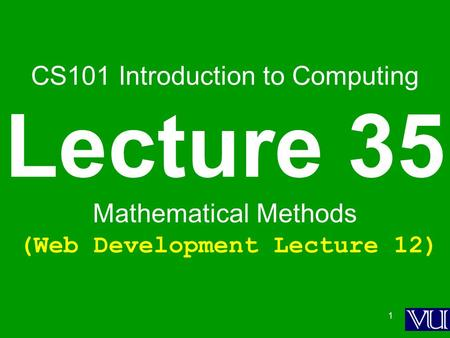 1 CS101 Introduction to Computing Lecture 35 Mathematical Methods (Web Development Lecture 12)