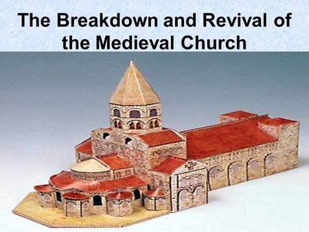 The Breakdown and Revival of the Medieval Church.