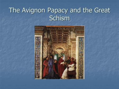 The Avignon Papacy and the Great Schism. Question: Why did people in the Middle Ages and Renaissance have such a deep faith in the Church? Comfort and.