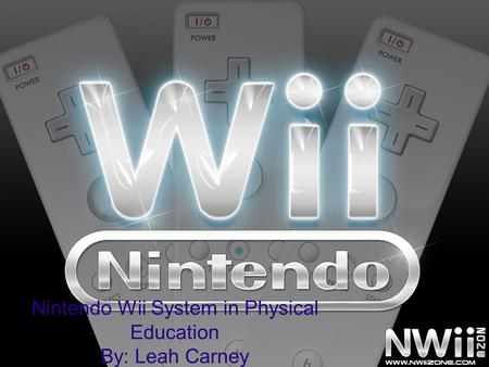 Nintendo Wii System in Physical Education By: Leah Carney.