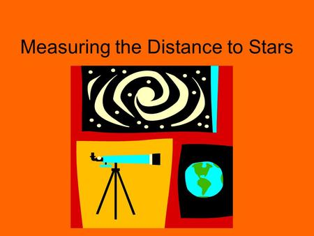 Measuring the Distance to Stars. The Parallax Method To the naked eye stars are so far away that they do not appear to change positions even though we.