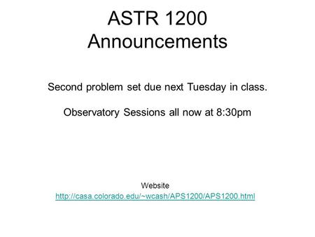 ASTR 1200 Announcements Website  Second problem set due next Tuesday in class. Observatory Sessions.