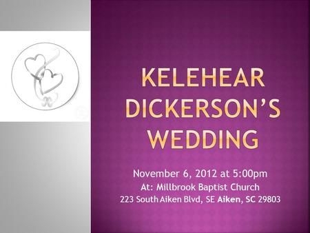 November 6, 2012 at 5:00pm At: Millbrook Baptist Church 223 South Aiken Blvd, SE Aiken, SC 29803.