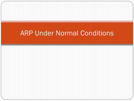 ARP Under Normal Conditions. The basics arp with reverse DNS lookup for each IP arp –a # Windows & linux Without reverse DNS lookup (runs faster) arp.