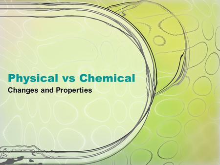 Physical vs Chemical Changes and Properties. Properties – what are they?