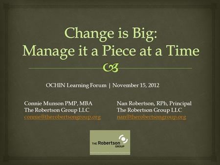 OCHIN Learning Forum | November 15, 2012 Connie Munson PMP, MBA The Robertson Group LLC  Nan Robertson,