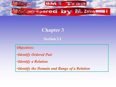 Section 3.1 Chapter 3 Objectives: Identify Ordered Pair Identify a Relation Identify the Domain and Range of a Relation.