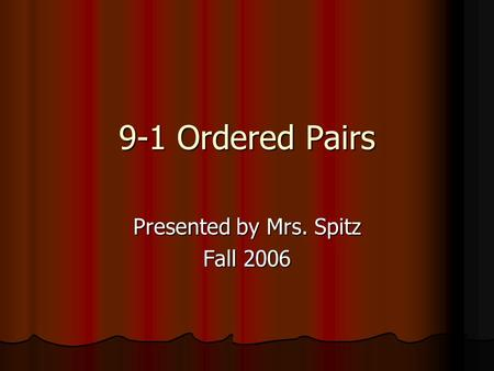 9-1 Ordered Pairs Presented by Mrs. Spitz Fall 2006.