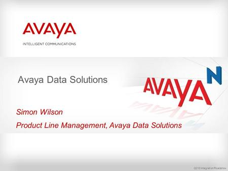 Q210 Integration Roadshow Avaya Data Solutions Simon Wilson Product Line Management, Avaya Data Solutions.