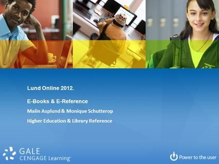 Lund Online 2012. E-Books & E-Reference Malin Asplund & Monique Schutterop Higher Education & Library Reference.