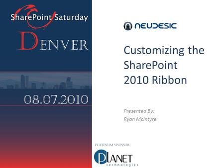 Customizing the SharePoint 2010 Ribbon Presented By: Ryan McIntyre.