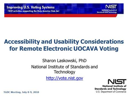 Accessibility and Usability Considerations for Remote Electronic UOCAVA Voting Sharon Laskowski, PhD National Institute of Standards and Technology