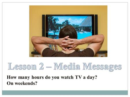 How many hours do you watch TV a day? On weekends?
