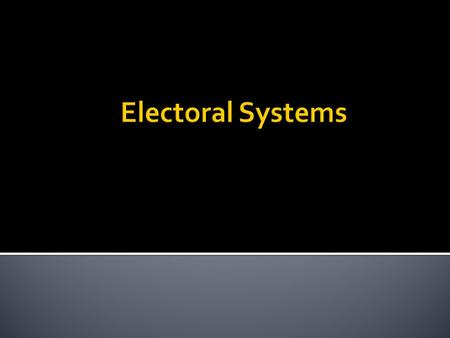  Majoritarian and consensus democracy?  Varieties of electoral systems:  Winner-take-all  Proportional representation  Mixed  Dimensions for evaluating.