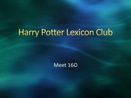 Meet 16O. In HP news, LeakyCon will be held in Orlando, Florida, from July 30 th to August 3 rd In HPLC news, The Wizengamot just had their 4 th meet.