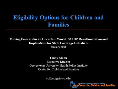 Eligibility Options for Children and Families Moving Forward in an Uncertain World: SCHIP Reauthorization and Implications for State Coverage Initiatives.