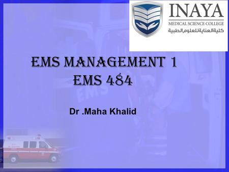 EMS management 1 ems 484 Dr.Maha Khalid. Contents : Definition of EMS System. Out-of-Hospital Components of an EMS System. In-Hospital Components of an.