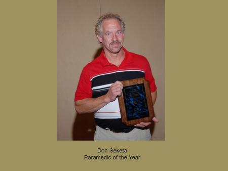 Don Seketa Paramedic of the Year. Dr. Peter Stevenson Medical Director of the Year.