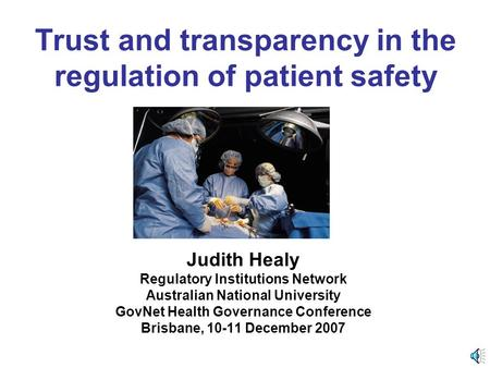 Trust and transparency in the regulation of patient safety Judith Healy Regulatory Institutions Network Australian National University GovNet Health Governance.