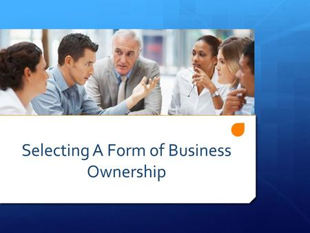 Selecting A Form of Business Ownership. Considerations  Cost / Complexity  Tax Liability  Legal Liability  Ownership / Management.
