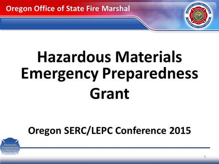 Hazardous Materials Emergency Preparedness Grant Oregon SERC/LEPC Conference 2015 Oregon Office of State Fire Marshal 1.