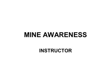 MINE AWARENESS INSTRUCTOR. PURPOSE To increase individual soldier understanding of the mine and unexploded ordnance (UXO) threat in the former Republic.