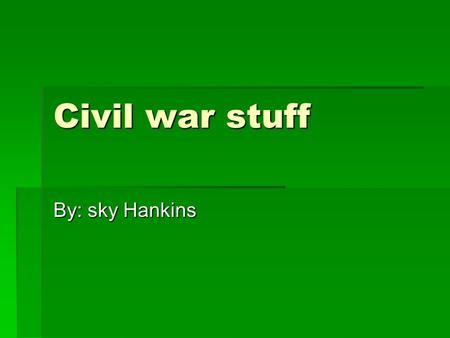Civil war stuff By: sky Hankins. money  In the civil war people used these kind of money to buy there supplies.