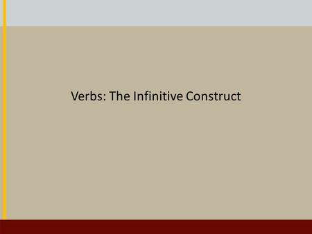 "Verbs: The Infinitive Construct. The Infinitive Construct In English, the infinitive is usually preceded by ""to"", for example: to walk to talk to laugh."