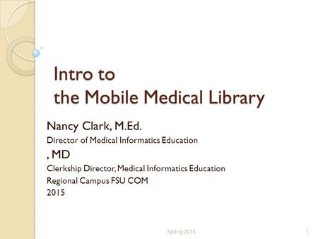 Intro to the Mobile Medical Library Nancy Clark, M.Ed. Director of Medical Informatics Education, MD Clerkship Director, Medical Informatics Education.
