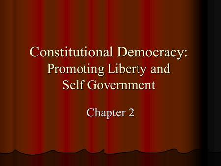 Constitutional Democracy: Promoting Liberty and Self Government Chapter 2.