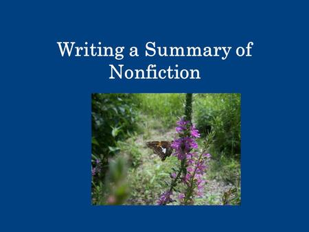 Writing a Summary of Nonfiction. Essential Questions  What is a summary?  What makes a good summary?  How can I write a summary of nonfiction?