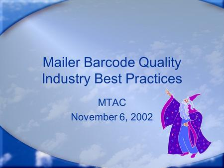 Mailer Barcode Quality Industry Best Practices MTAC November 6, 2002.
