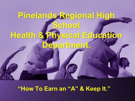 """How To Earn an ""A"" & Keep It."" Pinelands Regional High School Health & Physical Education Department."