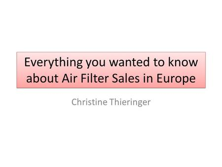 Everything you wanted to know about Air Filter Sales in Europe Christine Thieringer.